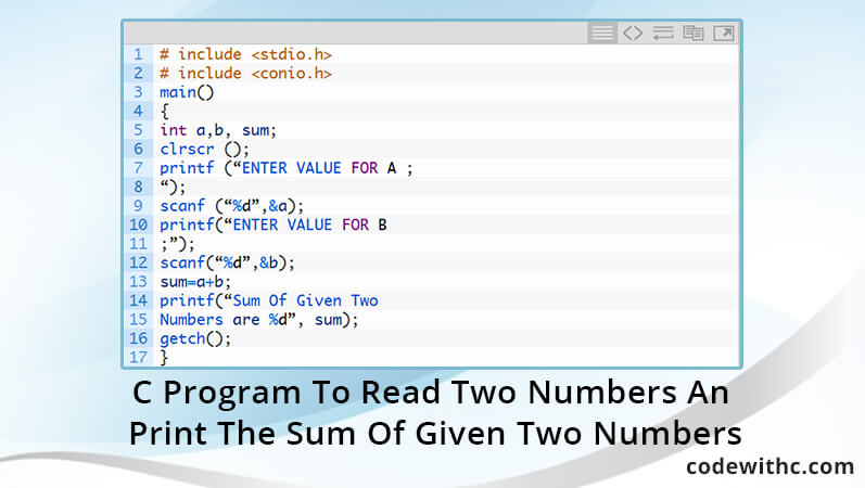 C Program To Read Two Numbers And Print The Sum Of Given Two Numbers