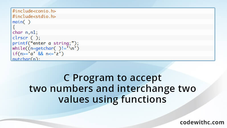 C Program To Accept Two Numbers And Interchange Two Values