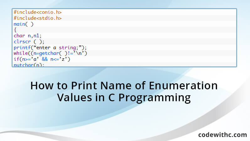 how to print name of enumeration values in c programming code with c. Black Bedroom Furniture Sets. Home Design Ideas