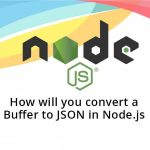 How will you convert a Buffer to JSON in Node.js
