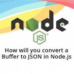 How will you convert a Buffer to JSON in Node.js
