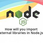 How will you import external libraries in Node.js