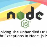 Resolving The Unhandled Or The Uncaught Exceptions In Node. js Program