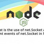 What is the use of net.Socket and important events of net.Socket in Node.js?