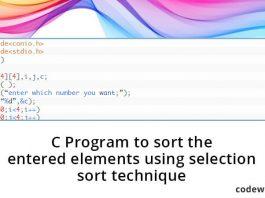 C Program to sort the entered elements using selection sort technique