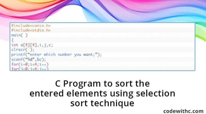 C Program to sort the entered elements using selection sort technique