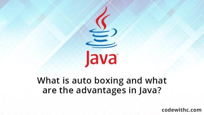 What is auto boxing and what are the advantages in Java?
