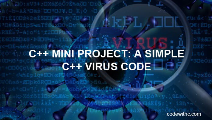 C++ Mini Project: A simple C++ Virus code | Code with C