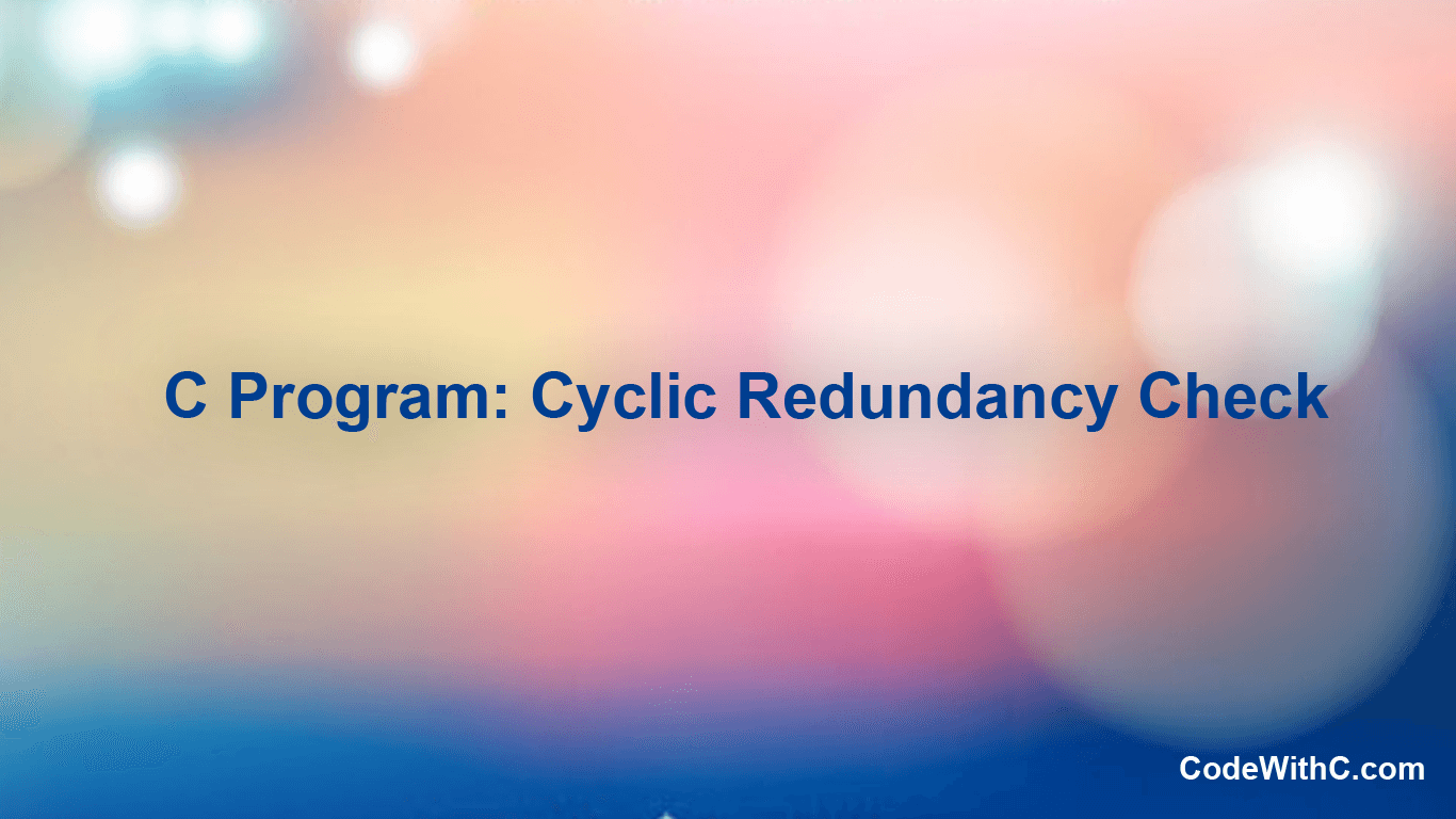 C Program: Cyclic Redundancy Check (CRC) | Code with C