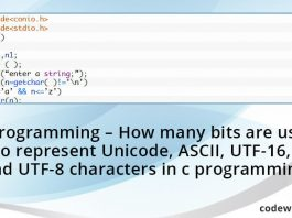 C-Programming--How-many-bits-are-used-to-represent-Unicode,-ASCII,-UTF-16-and-UTF-8-characters-in-c-programming