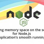 Freeing memory space on the server for Node.Js application's smooth running