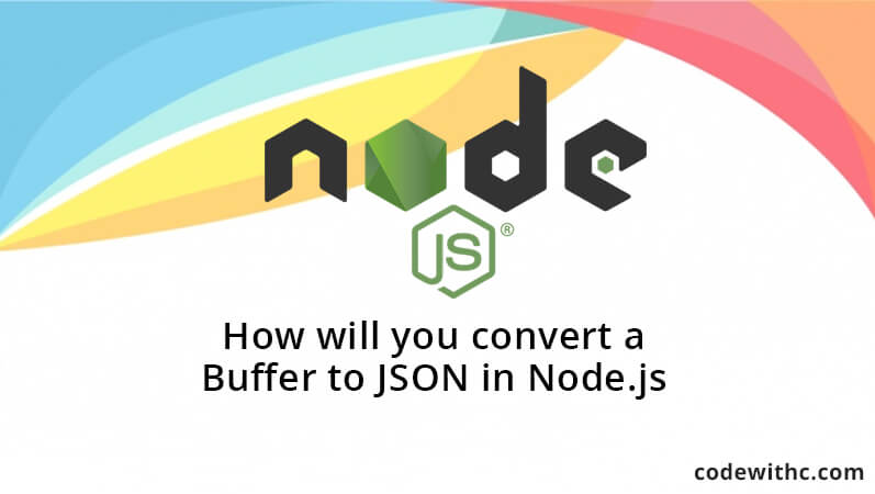How will you convert a Buffer to JSON in Node js | Code with C