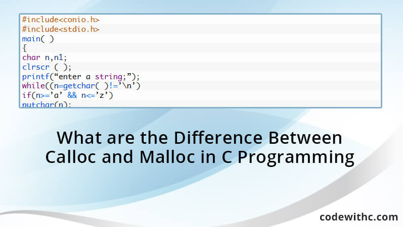 What are the Difference Between Calloc and Malloc in C