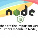 What are the important APIs in Timers module in Node.js?