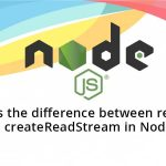 What is the difference between readFile and createReadStream in Node.js?