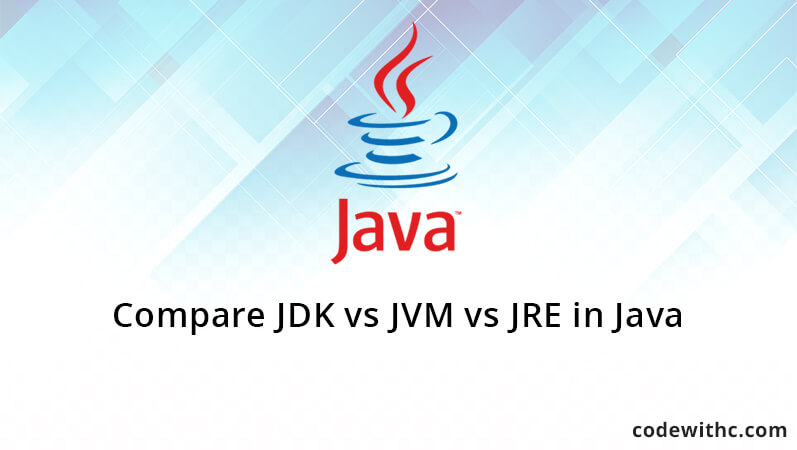 Compare JDK vs JVM vs JRE in Java | Code with C