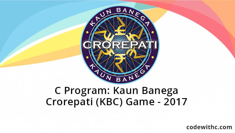 C Program: Kaun Banega Crorepati (KBC) Game (Who Will Become